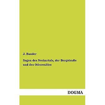 Sagen Des Neckartals Der Bergstrasse Und Des Odenwaldes by Baader & J.
