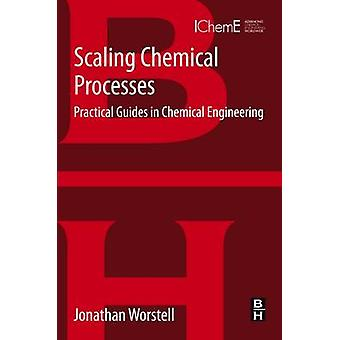 Scaling Chemical Processes - Practical Guides in Chemical Engineering