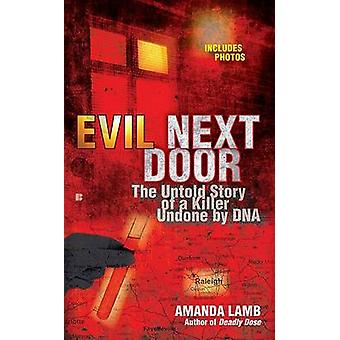 Evil Next Door - The Untold Story of a Killer Undone by DNA by Amanda
