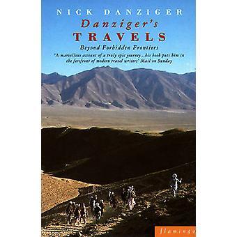 Danziger's Travels - Beyond Forbidden Frontiers by Nick Danziger - Nic