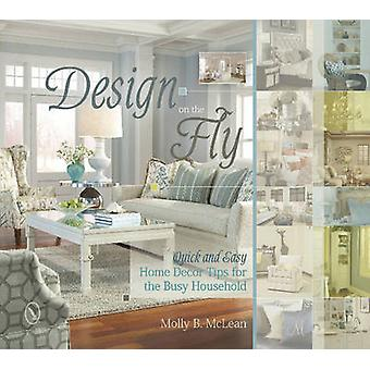 Design on the Fly - Quick and Easy Home Decor Tips for the Busy Househ