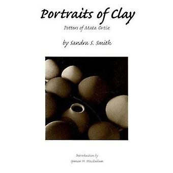 Portraits of Clay - Potters of Mata Ortiz by Sandra S. Smith - 9780816