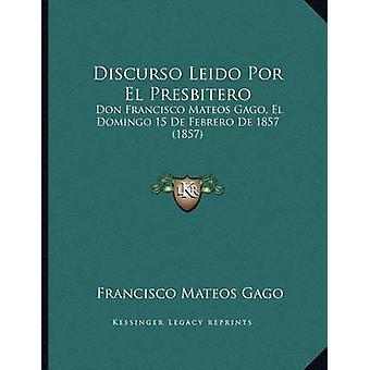Discurso Leido Por El Presbitero - Don Francisco Mateos Gago - El Domi