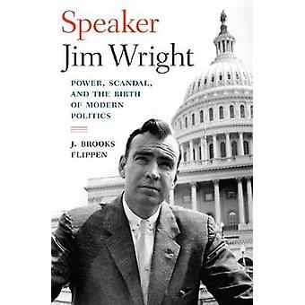 Speaker Jim Wright - Power - Scandal - and the Birth of Modern Politic