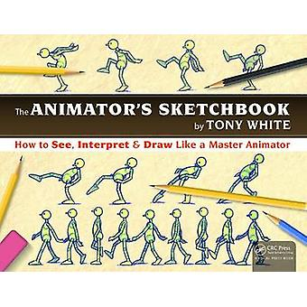 The Animator's Sketchbook - How to See - Interpret & Draw Like a Maste