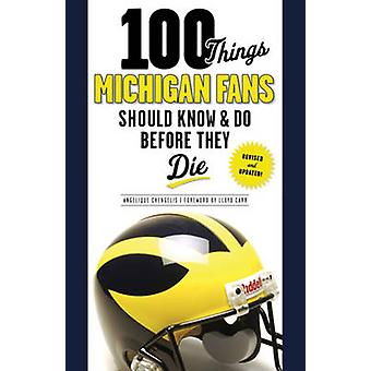 100 Things Michigan Fans Should Know & Do Before They Die by Angeliqu