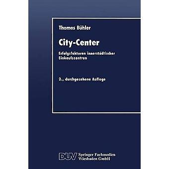 CityCenter Erfolgsfaktoren Innerstadtischer Einkaufszentren by Buhler & Thomas