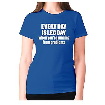 Womens funny gym t-shirt slogan tee ladies workout - Every day is leg day when you're running from problems