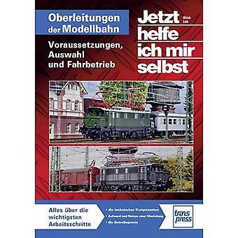 Oberleitungen auf der Modellbahn - Voraussetzungen, Auswahl und Fahrbetrieb Pietsch 978-