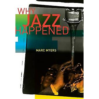 Why Jazz Happened by Marc Myers - 9780520268784 Book