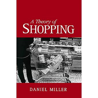 A Theory of Shopping by Daniel Miller - 9780745619460 Book