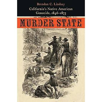 Murder State - California's Native American Genocide - 1846-1873 by Br