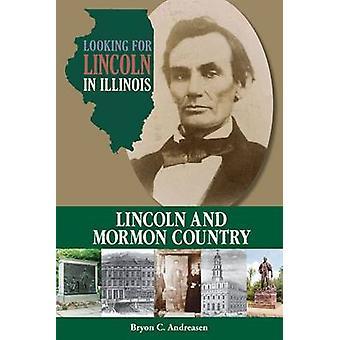 Letar du efter Lincoln i Illinois - Lincoln och Mormons bok land av Bryon