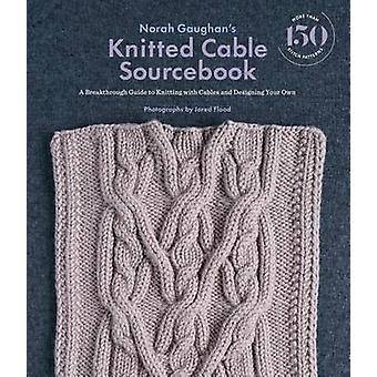 Norah Gaughan's Knitted Cable Sourcebook - A Breakthrough Guide to Kni