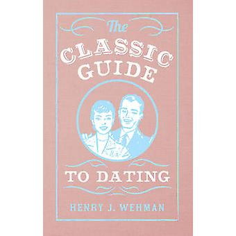 The Classic Guide to Dating by Henry J. Wehman - Lucy Walton-Lange -