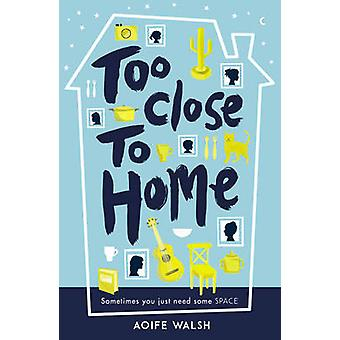 Too Close to Home by Aoife Walsh - 9781783443000 Book