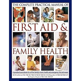 The Complete Practical Manual of First Aid & Family Health - A Practic