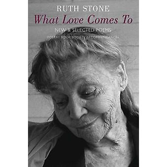 What Love Comes to - New and Selected Poems by Ruth Stone - 9781852248