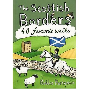 The Scottish Borders - 40 Favourite Walks by Robbie Porteous - 9781907