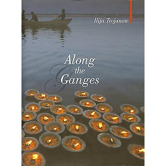 Along the Ganges by Iliya Trojanow - 9781906598273 Book