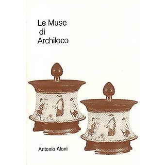 Le Muse DI Archilocho - Richerse Sullo Stile Archilocheo par Antonio Al