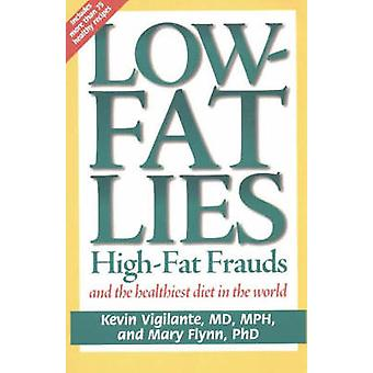 Low-Fat Lies - High-Fat Frauds and the Healthiest Diet in the World by