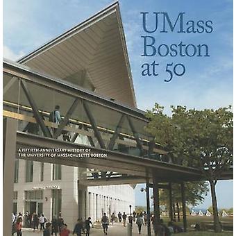 Umass Boston at 50 - A Fiftieth Anniversary History of the University