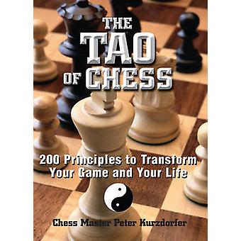 The Tao of Chess - 200 Principles to Transform Your Game and Your Life