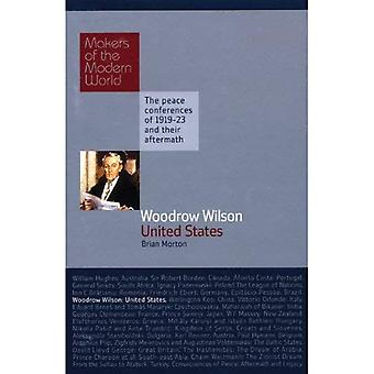 Woodrow Wilson: United States of America - The Peace Conferences of 1919-23 and Their Aftermath (Makers of the Modern World)
