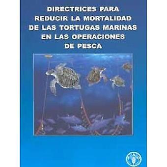 Directrices Para Reducir la Mortalidad de las Tortugas Marinas en las Operaciones de Pesca