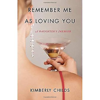 Remember Me as Loving You:� A Daughter's Memoir
