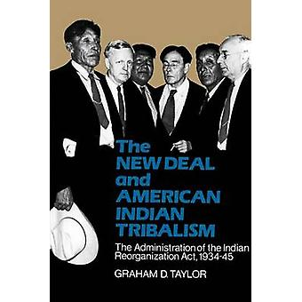 The New Deal and American Indian Tribalism The Administration of the Indian Reorganization ACT 193445 by Taylor & Graham D.