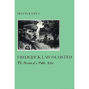 Frederick Law Olmsted The Passion of a Public Artist by Kalfus & Melvin