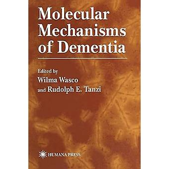 Molecular Mechanisms of Dementia by Wasco & Wilma