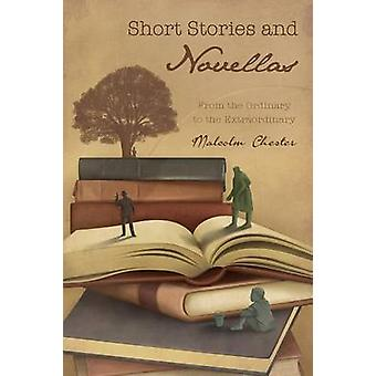 Short Stories and Novellas From the Ordinary to the Extraordinary by Chester & Malcolm