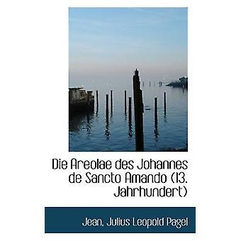 Die Areolae des Johannes de Sancto Amando 13. Jahrhundert by Julius Leopold Pagel & Jean