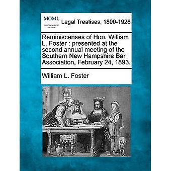 Reminiscenses of Hon. William L. Foster  presented at the second annual meeting of the Southern New Hampshire Bar Association February 24 1893. by Foster & William L.