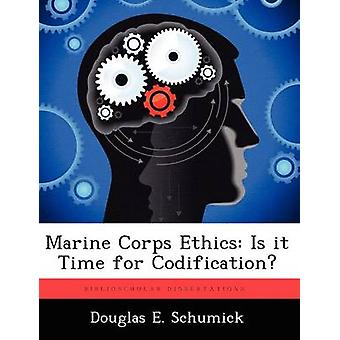 Marine Corps Ethics Is it Time for Codification by Schumick & Douglas E.