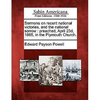 Sermoni recenti vittorie nazionali e il dolore nazionale predicarono 23 aprile 1865 in Plymouth Church. da Powell & Edward Payson