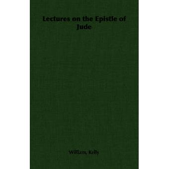 Lectures on the Epistle of Jude by Kelly & William