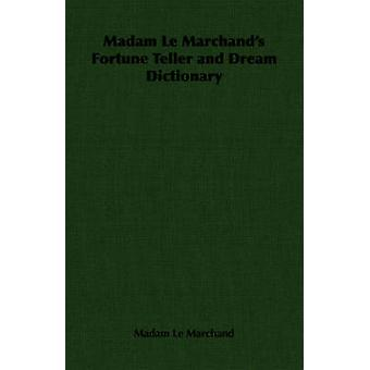 Madam Le Marchands Fortune Teller and Dream Dictionary by Le Marchand & Madam