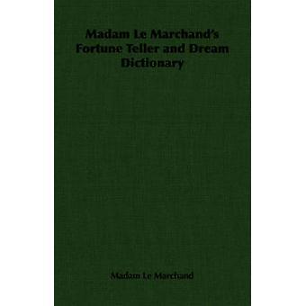 Madame Le Marchands diseuse et dictionnaire de rêve par Le Marchand & Madame