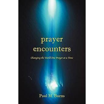 Prayer Encounters Changing the World One Prayer at a Time by Burns & Paul M.