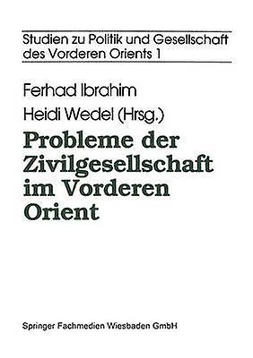 Probleme der Zivilgesellschaft im Vorderen Orient by Ibrahim & Ferhad
