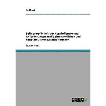 Selbstverstndnis der Hospizdienste und Anforderungen an die ehrenamtlichen und hauptamtlichen MitarbeiterInnen by Straub & Isa