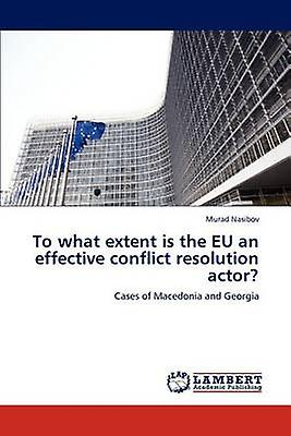 To what extent is the EU an effective conflict resolution actor by Nasibov & Murad