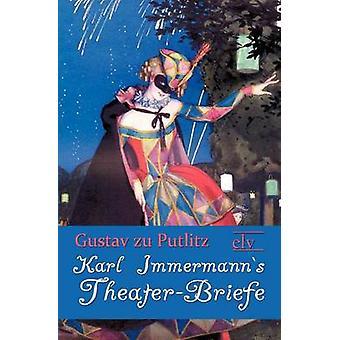 Karl Immermanns TheaterBriefe by zu Putlitz & Gustav