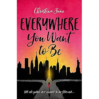 Everywhere You Want to Be by Christina June - 9780310763338 Book