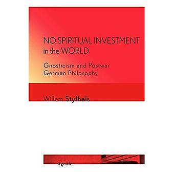 Keine spirituelle Investition in die Welt: Gnostizismus und deutsche Philosophie der Nachkriegszeit (Quelle: Moderne deutsche Briefe, Kulturen und Denken)