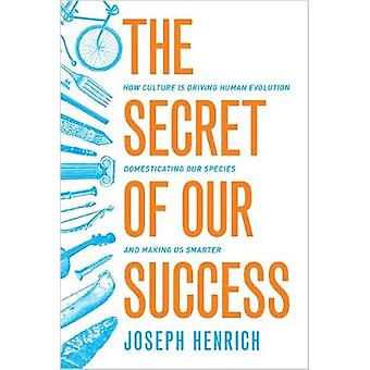 The Secret of Our Success - How Culture is Driving Human Evolution - D